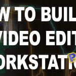 Building a 4K Video Editing Workstation for 2016 – Part #2