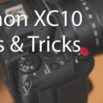 Best Canon XC10 Tips & Tricks