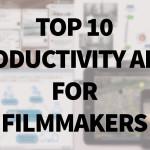 Top Ten Filmmakers Productivity Apps