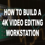 Building a 4K Video Editing Workstation for 2016 – Part #1