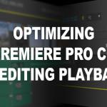 Premiere Pro CC: Optimized 4K Playback Settings