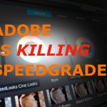 Adobe Kills Speedgrade but Why It Should Live On